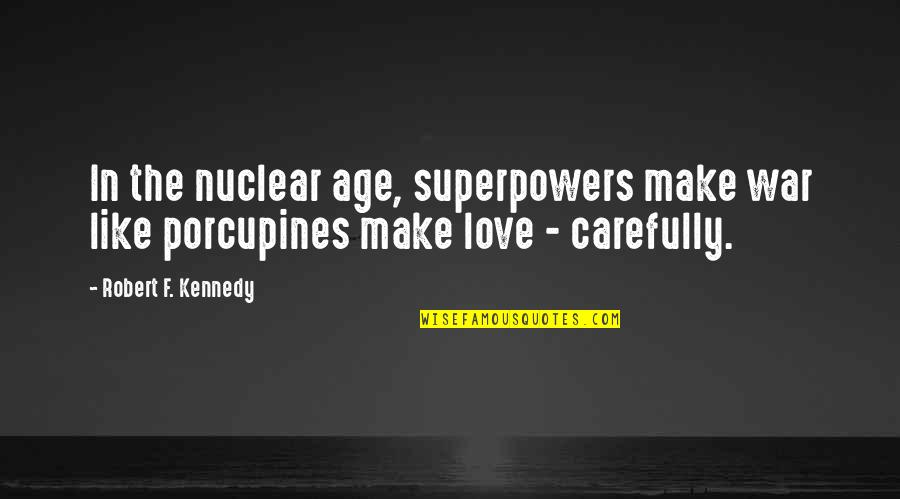 Love Is Like A War Quotes By Robert F. Kennedy: In the nuclear age, superpowers make war like