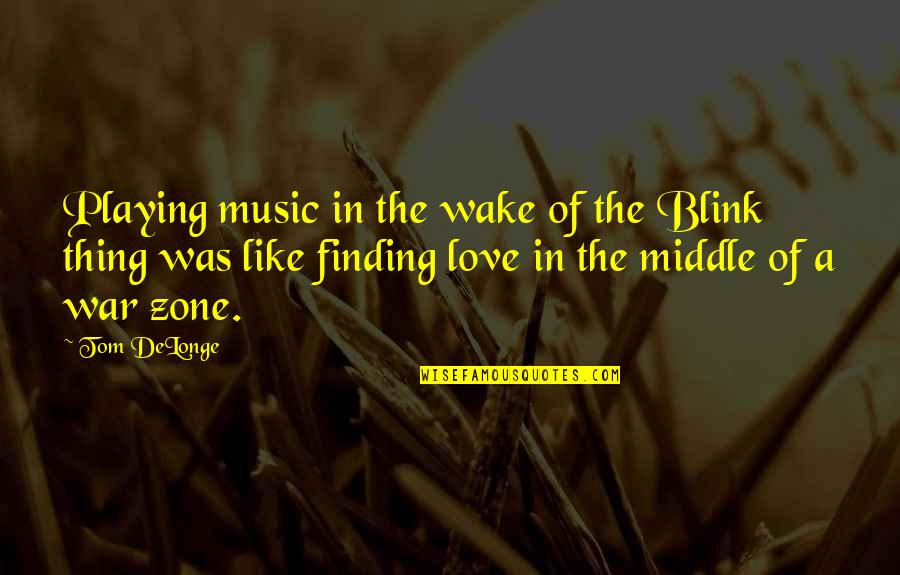 Love Is Like A War Quotes By Tom DeLonge: Playing music in the wake of the Blink