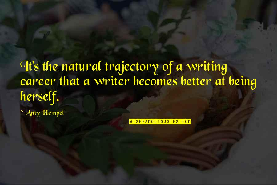 Love Is Like Butterfly Quotes By Amy Hempel: It's the natural trajectory of a writing career