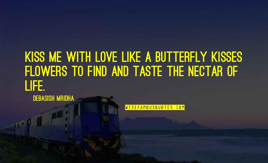 Love Is Like Butterfly Quotes By Debasish Mridha: Kiss me with love like a butterfly kisses