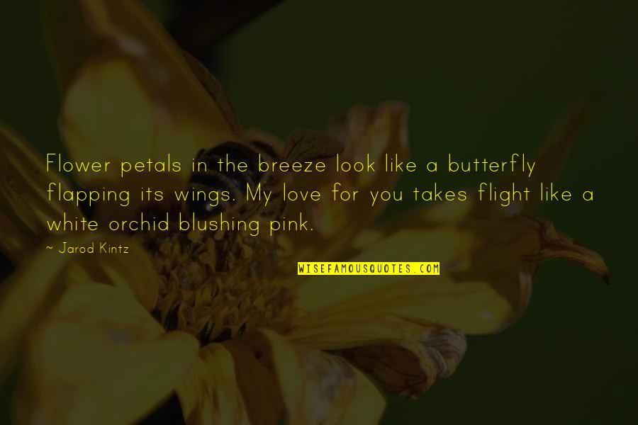 Love Is Like Butterfly Quotes By Jarod Kintz: Flower petals in the breeze look like a