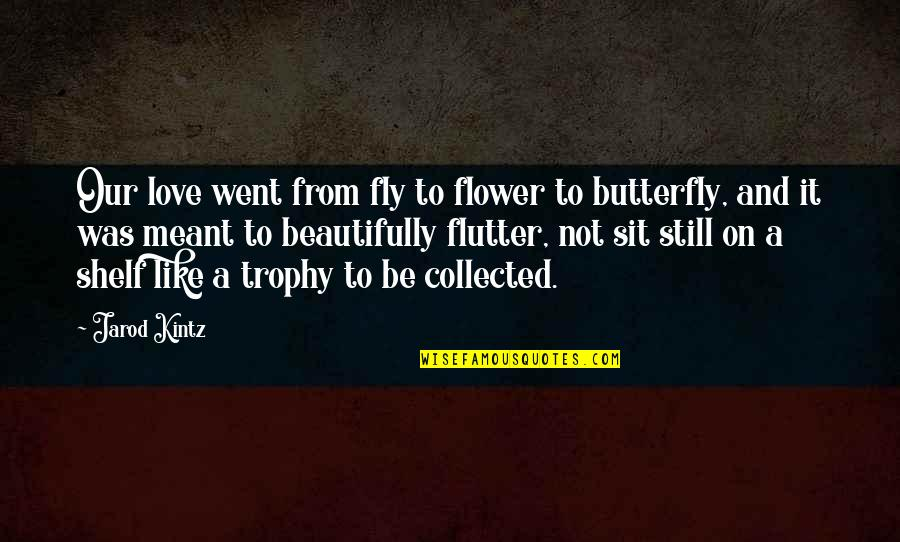 Love Is Like Butterfly Quotes By Jarod Kintz: Our love went from fly to flower to