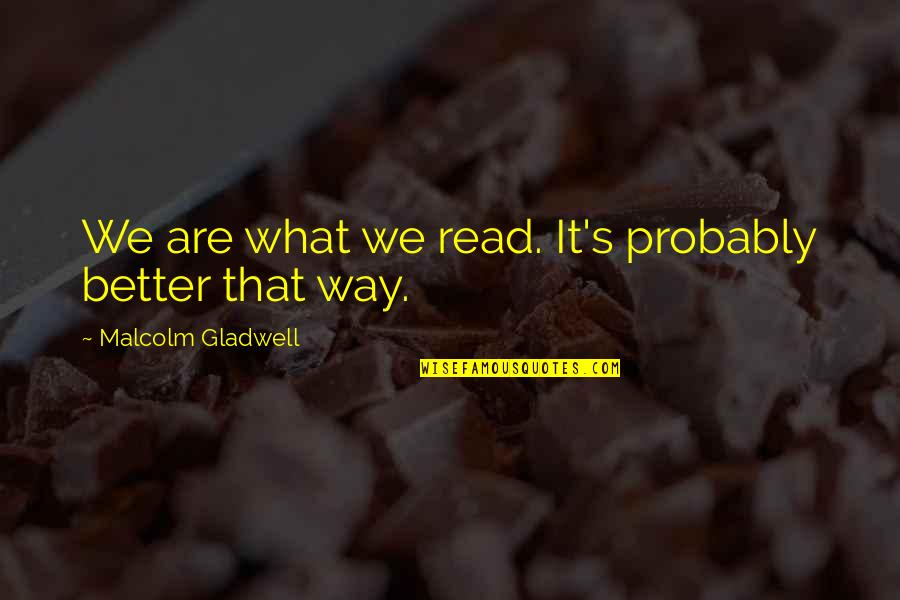 Love Is Like Butterfly Quotes By Malcolm Gladwell: We are what we read. It's probably better