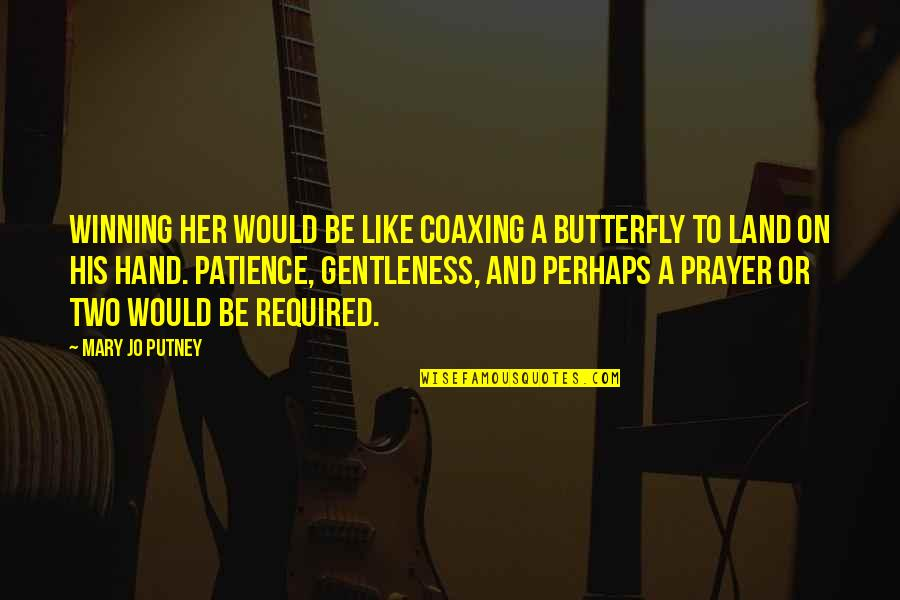 Love Is Like Butterfly Quotes By Mary Jo Putney: Winning her would be like coaxing a butterfly
