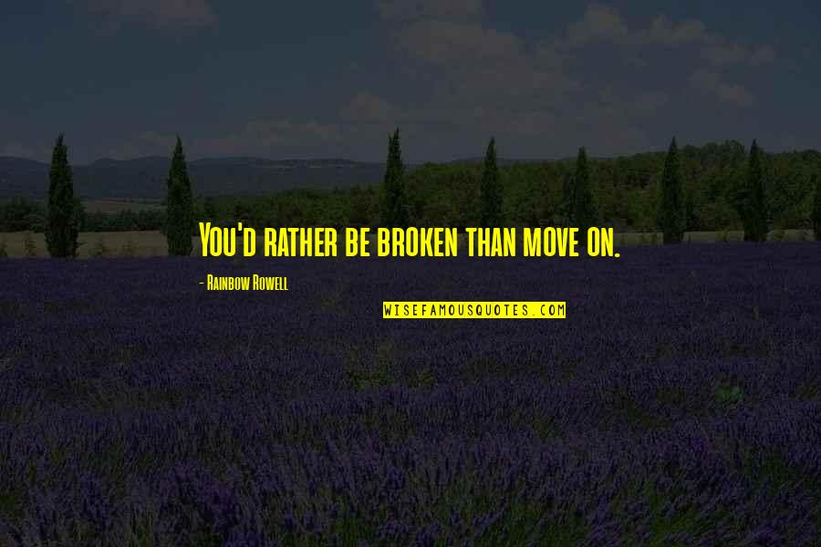 Love Is Like Butterfly Quotes By Rainbow Rowell: You'd rather be broken than move on.