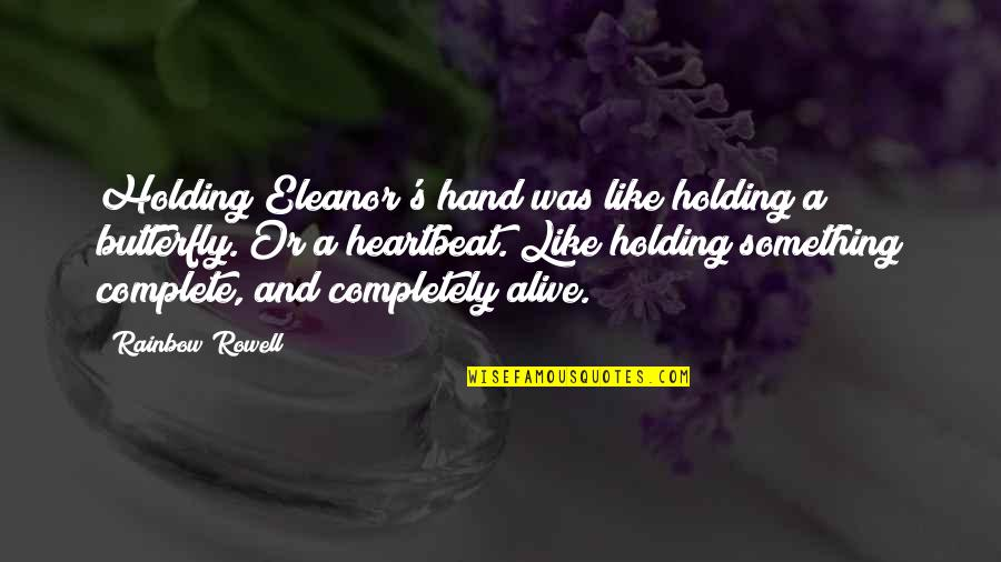 Love Is Like Butterfly Quotes By Rainbow Rowell: Holding Eleanor's hand was like holding a butterfly.