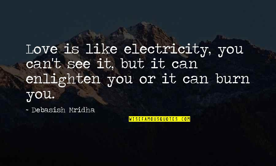 Love Is Like Electricity Quotes By Debasish Mridha: Love is like electricity, you can't see it,