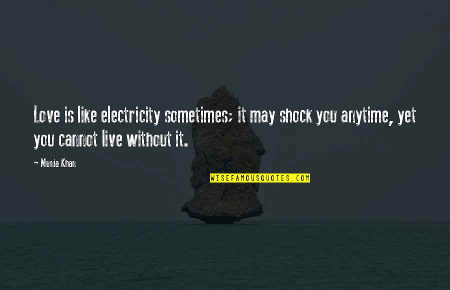 Love Is Like Electricity Quotes By Munia Khan: Love is like electricity sometimes; it may shock