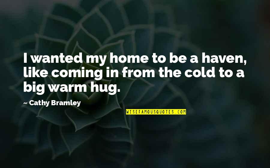 Love Is Like Home Quotes By Cathy Bramley: I wanted my home to be a haven,