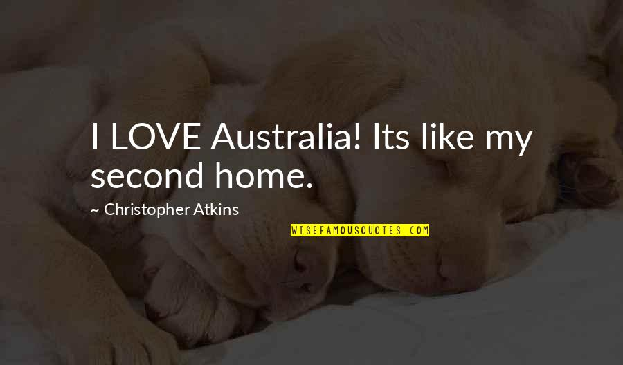 Love Is Like Home Quotes By Christopher Atkins: I LOVE Australia! Its like my second home.