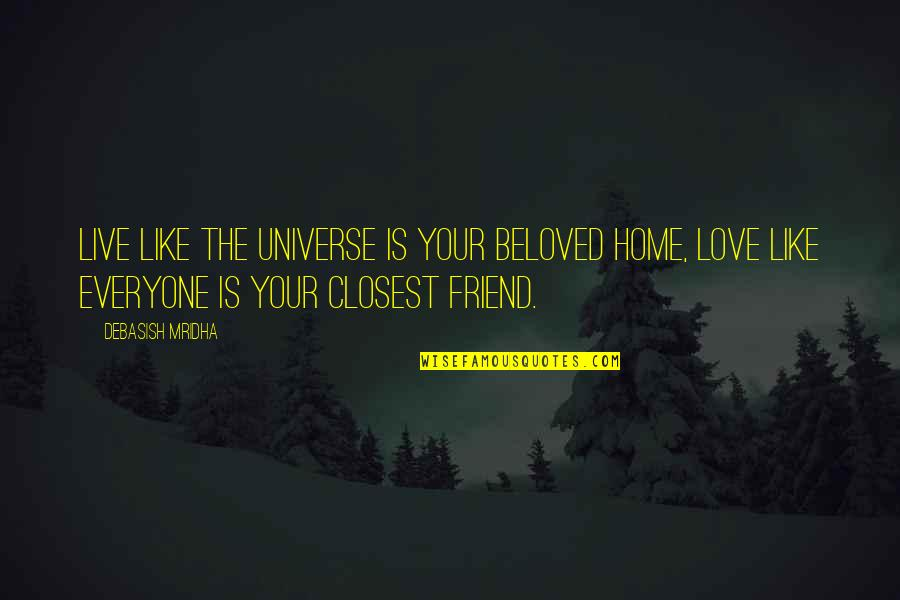 Love Is Like Home Quotes By Debasish Mridha: Live like the universe is your beloved home,