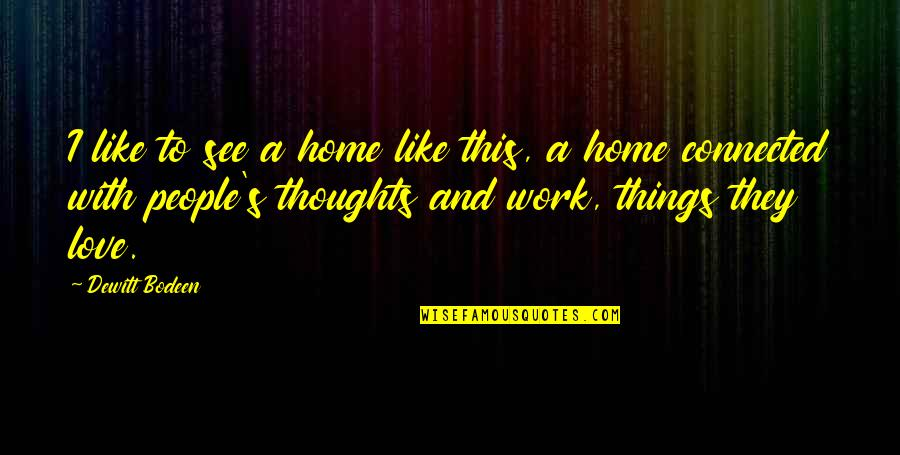 Love Is Like Home Quotes By Dewitt Bodeen: I like to see a home like this,