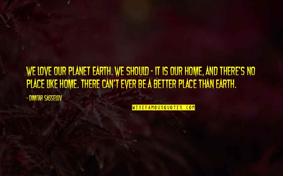 Love Is Like Home Quotes By Dimitar Sasselov: We love our planet Earth. We should -