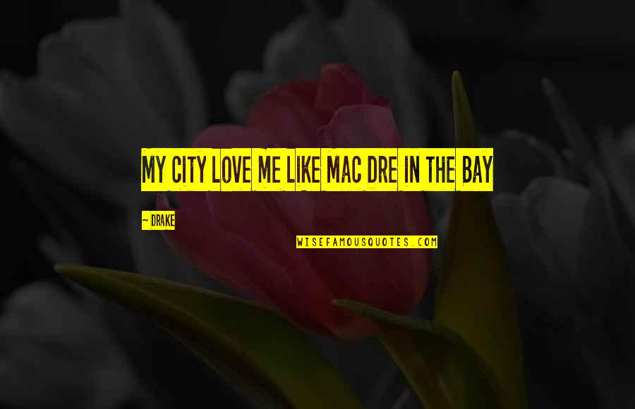 Love Is Like Home Quotes By Drake: My city love me like Mac Dre in