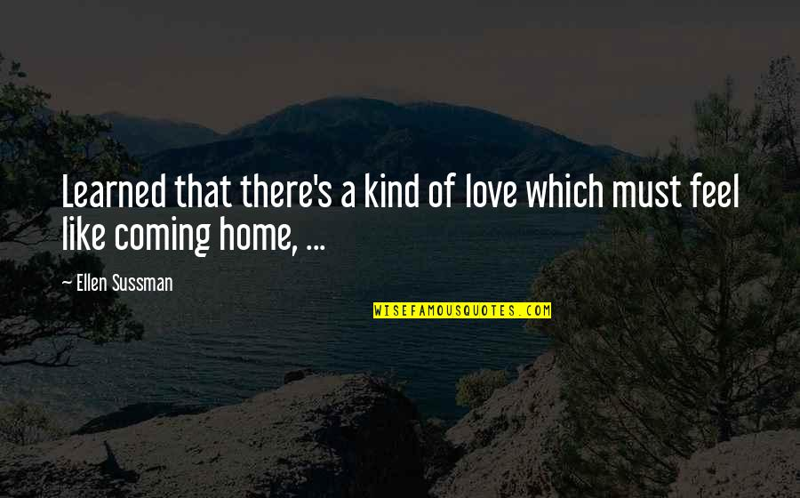 Love Is Like Home Quotes By Ellen Sussman: Learned that there's a kind of love which
