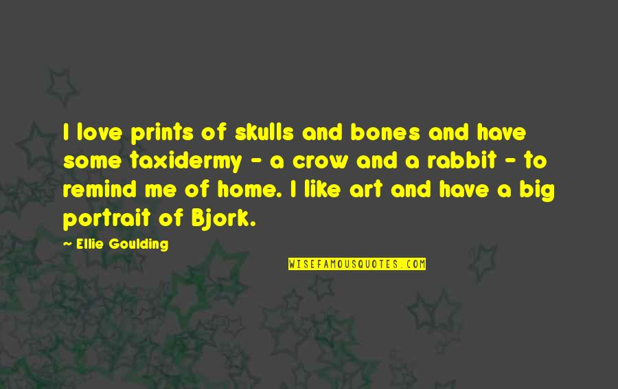 Love Is Like Home Quotes By Ellie Goulding: I love prints of skulls and bones and