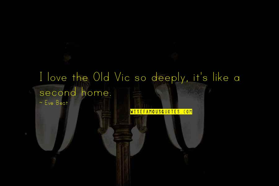 Love Is Like Home Quotes By Eve Best: I love the Old Vic so deeply, it's