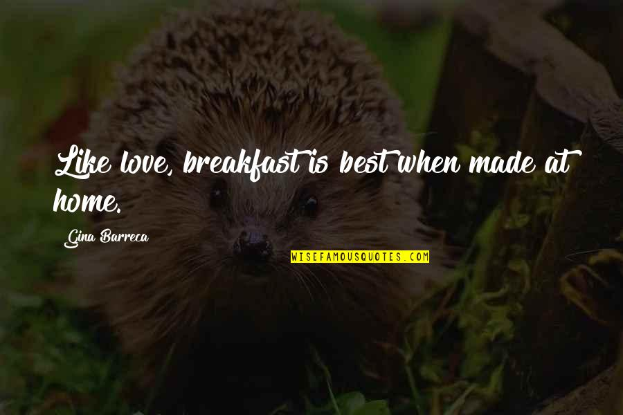 Love Is Like Home Quotes By Gina Barreca: Like love, breakfast is best when made at