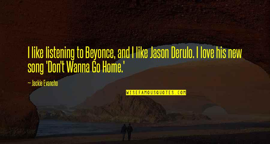 Love Is Like Home Quotes By Jackie Evancho: I like listening to Beyonce, and I like