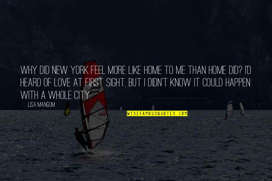 Love Is Like Home Quotes By Lisa Mangum: Why did New York feel more like home