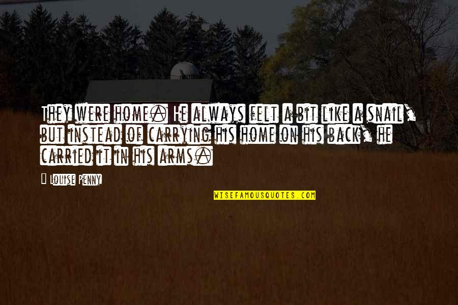 Love Is Like Home Quotes By Louise Penny: They were home. He always felt a bit