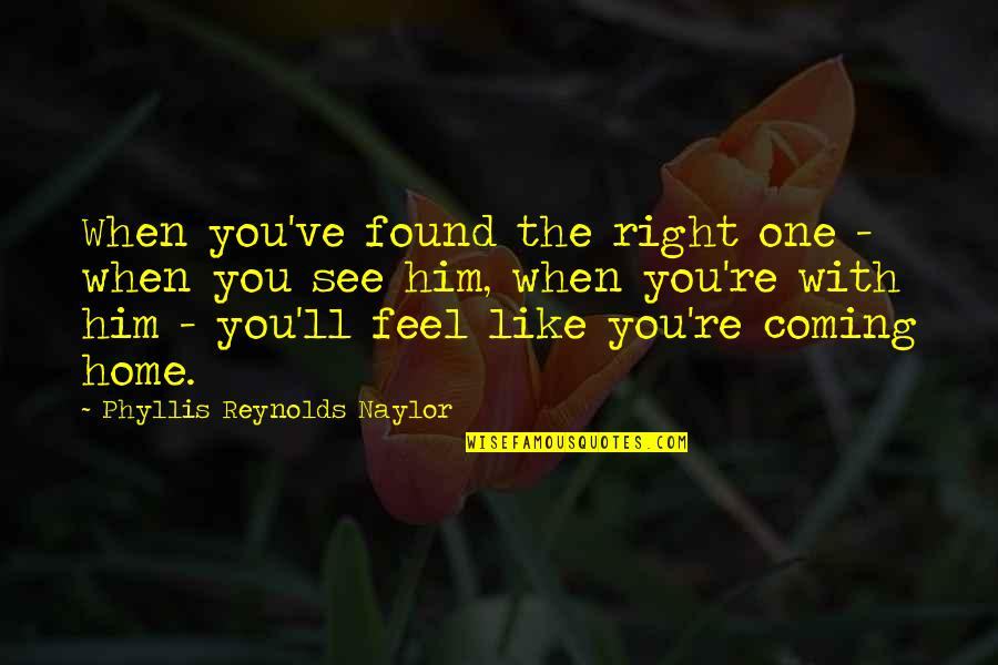Love Is Like Home Quotes By Phyllis Reynolds Naylor: When you've found the right one - when