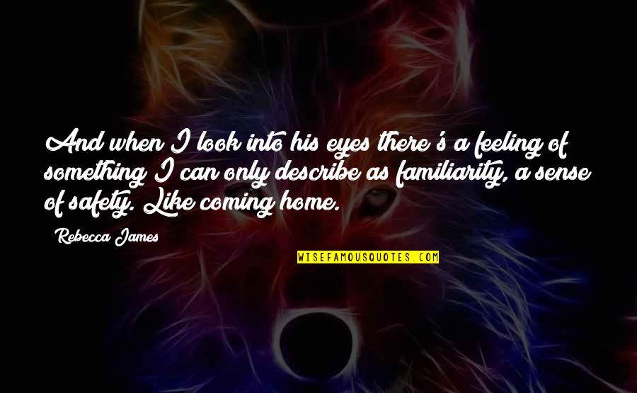 Love Is Like Home Quotes By Rebecca James: And when I look into his eyes there's