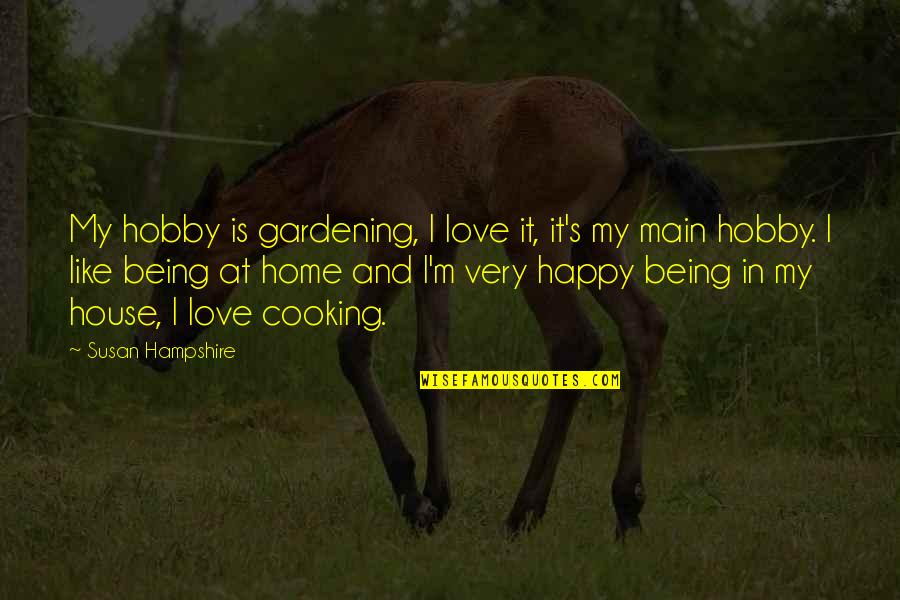 Love Is Like Home Quotes By Susan Hampshire: My hobby is gardening, I love it, it's
