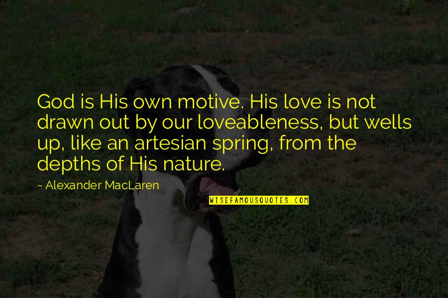 Love Is Like Nature Quotes By Alexander MacLaren: God is His own motive. His love is