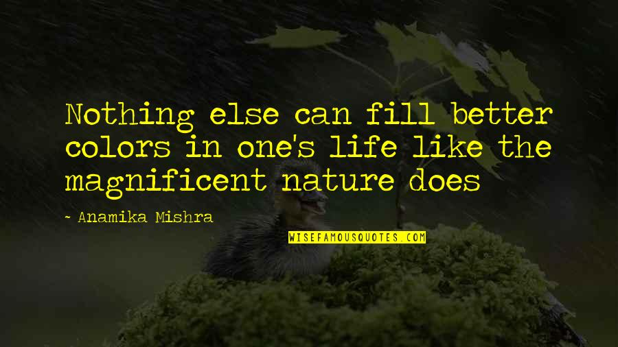 Love Is Like Nature Quotes By Anamika Mishra: Nothing else can fill better colors in one's