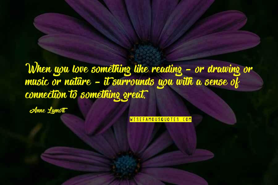 Love Is Like Nature Quotes By Anne Lamott: When you love something like reading - or