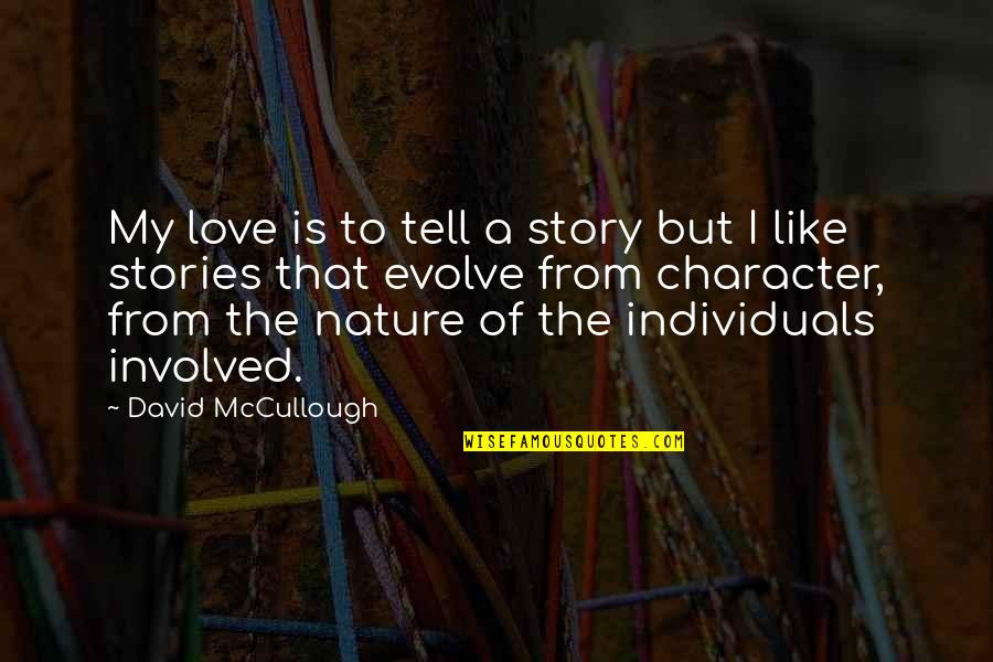 Love Is Like Nature Quotes By David McCullough: My love is to tell a story but