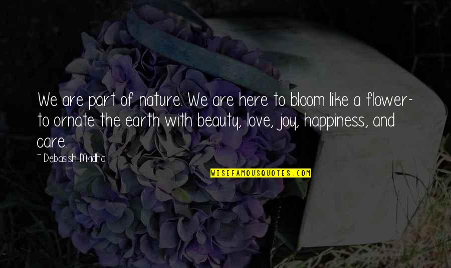 Love Is Like Nature Quotes By Debasish Mridha: We are part of nature. We are here