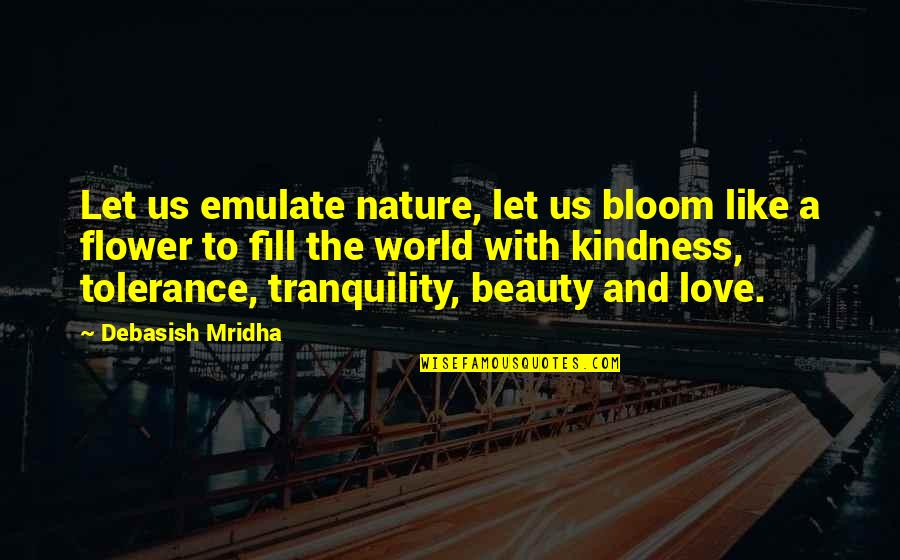 Love Is Like Nature Quotes By Debasish Mridha: Let us emulate nature, let us bloom like
