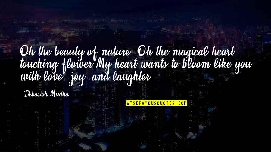 Love Is Like Nature Quotes By Debasish Mridha: Oh the beauty of nature! Oh the magical