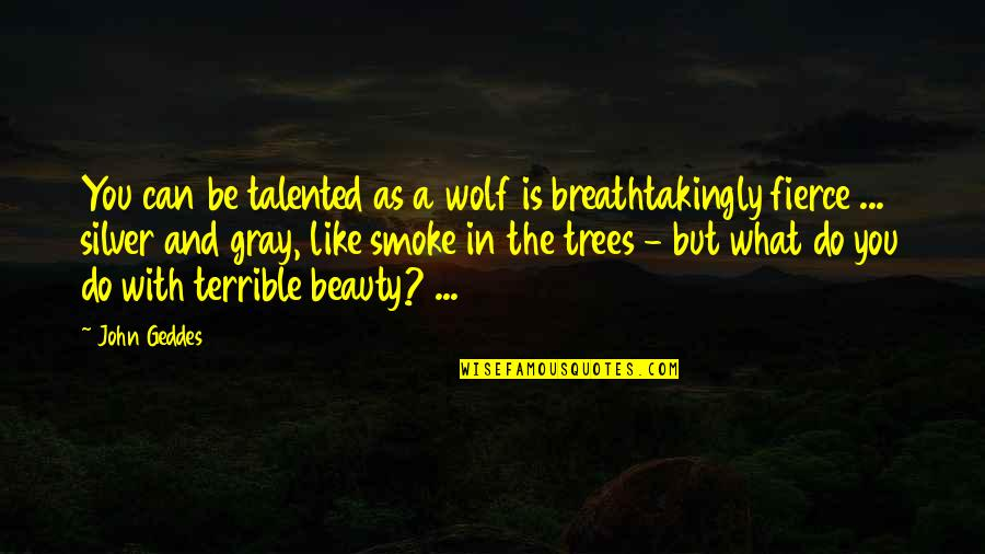 Love Is Like Nature Quotes By John Geddes: You can be talented as a wolf is