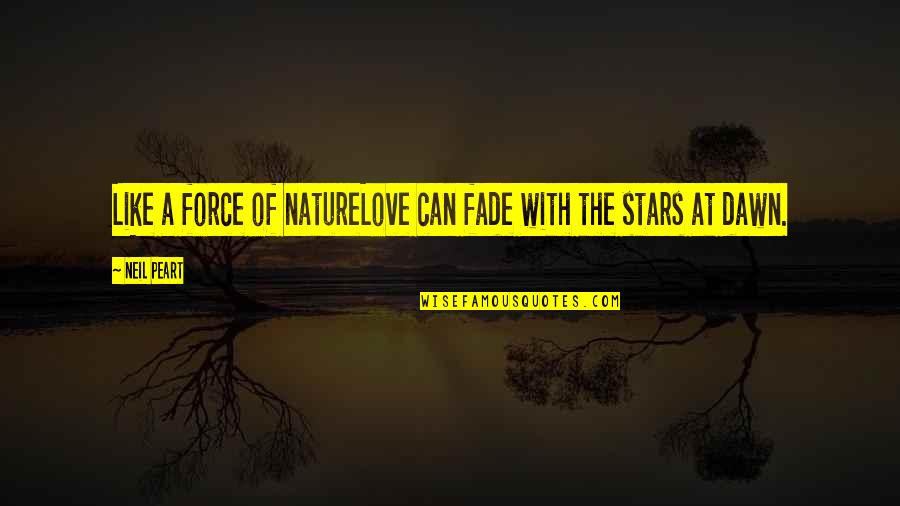 Love Is Like Nature Quotes By Neil Peart: Like a force of natureLove can fade with