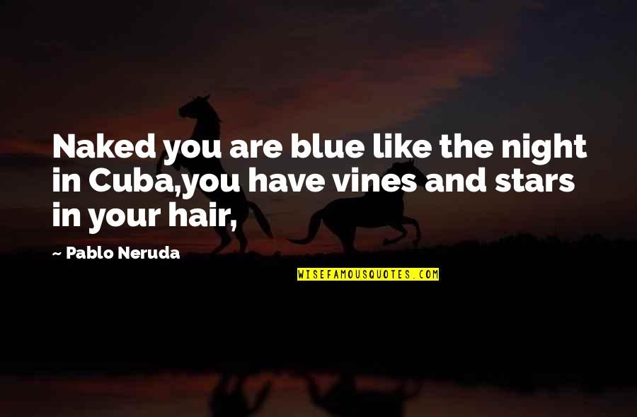 Love Is Like Nature Quotes By Pablo Neruda: Naked you are blue like the night in