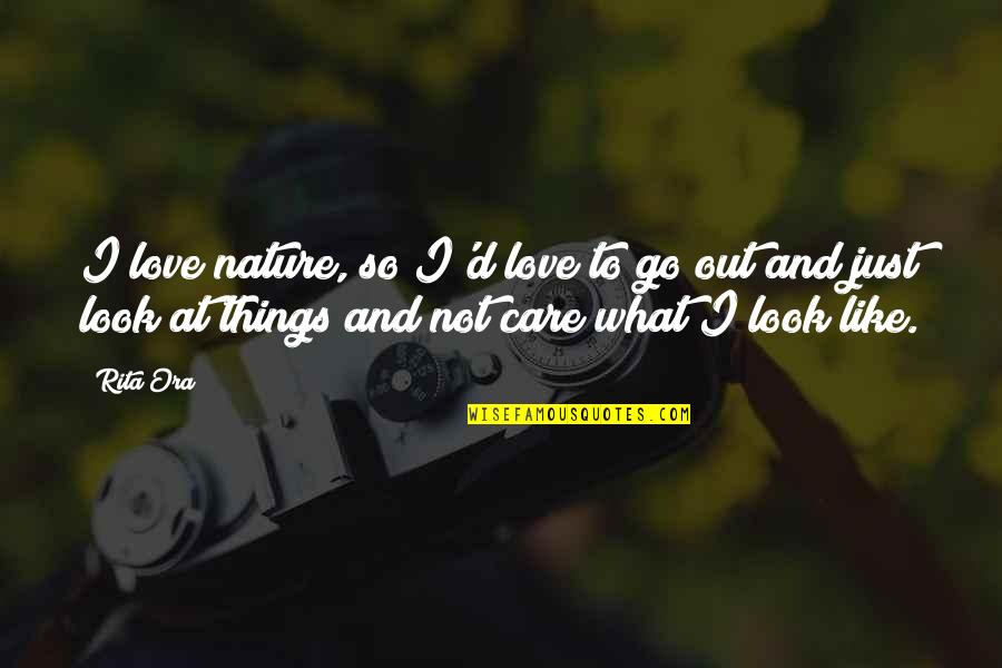 Love Is Like Nature Quotes By Rita Ora: I love nature, so I'd love to go