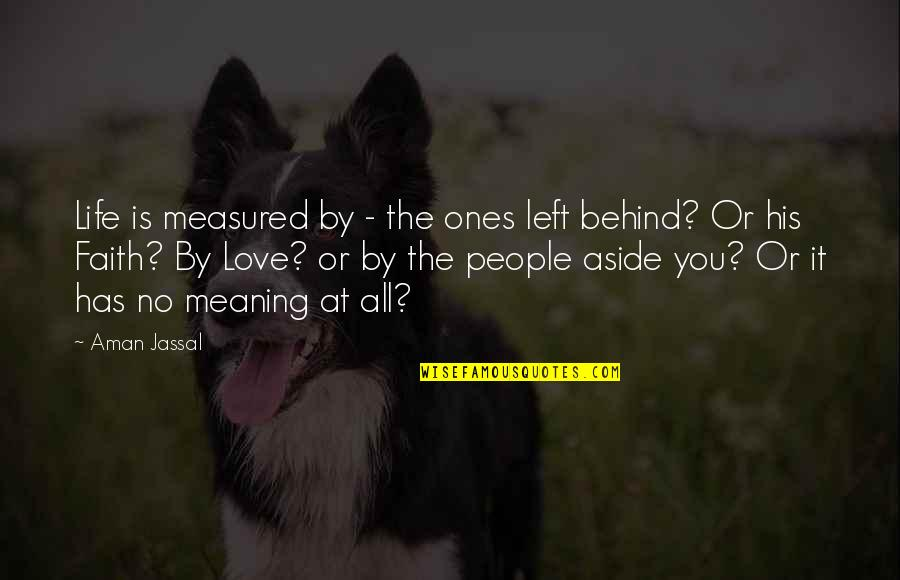 Love Is Measured Quotes By Aman Jassal: Life is measured by - the ones left