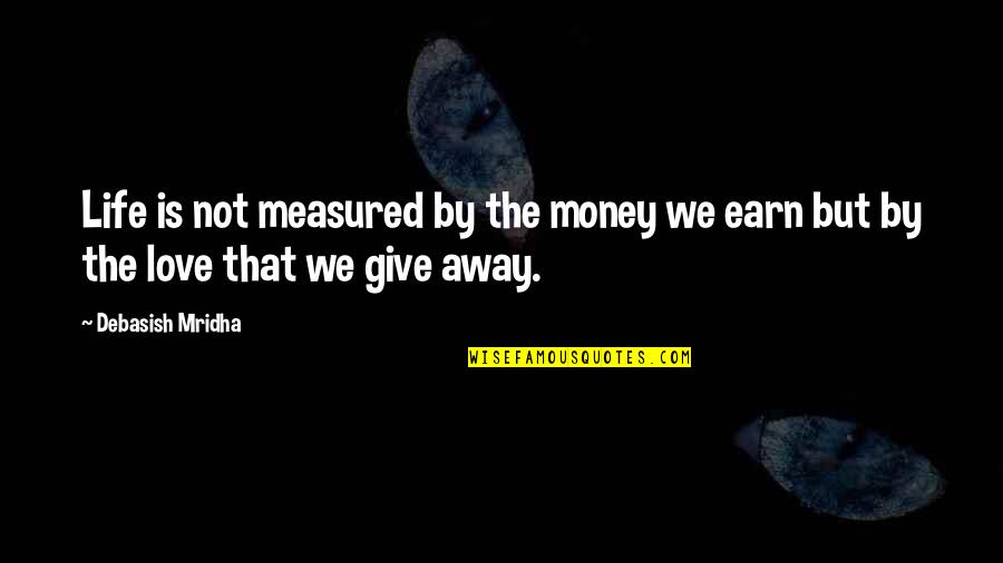 Love Is Measured Quotes By Debasish Mridha: Life is not measured by the money we
