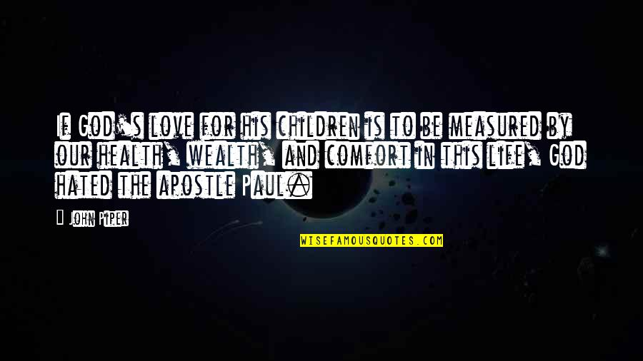 Love Is Measured Quotes By John Piper: If God's love for his children is to