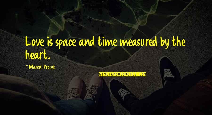 Love Is Measured Quotes By Marcel Proust: Love is space and time measured by the