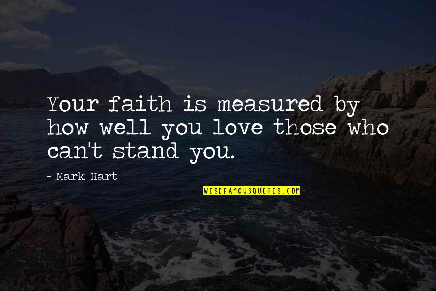 Love Is Measured Quotes By Mark Hart: Your faith is measured by how well you