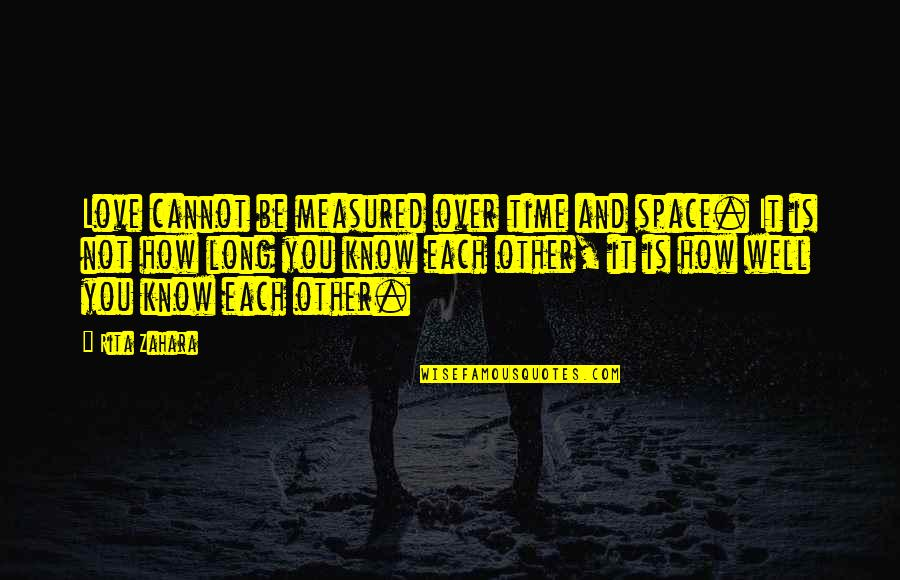 Love Is Measured Quotes By Rita Zahara: Love cannot be measured over time and space.