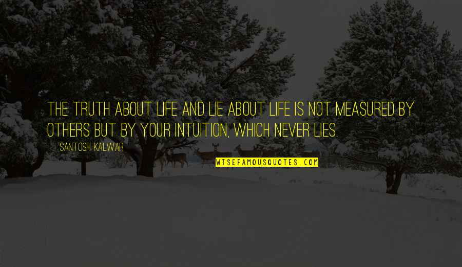 Love Is Measured Quotes By Santosh Kalwar: The truth about life and lie about life