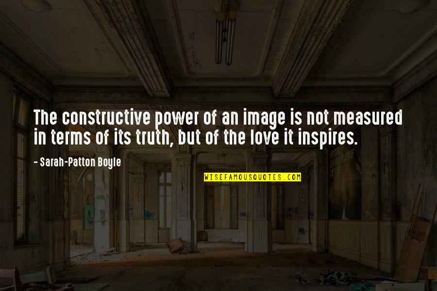 Love Is Measured Quotes By Sarah-Patton Boyle: The constructive power of an image is not