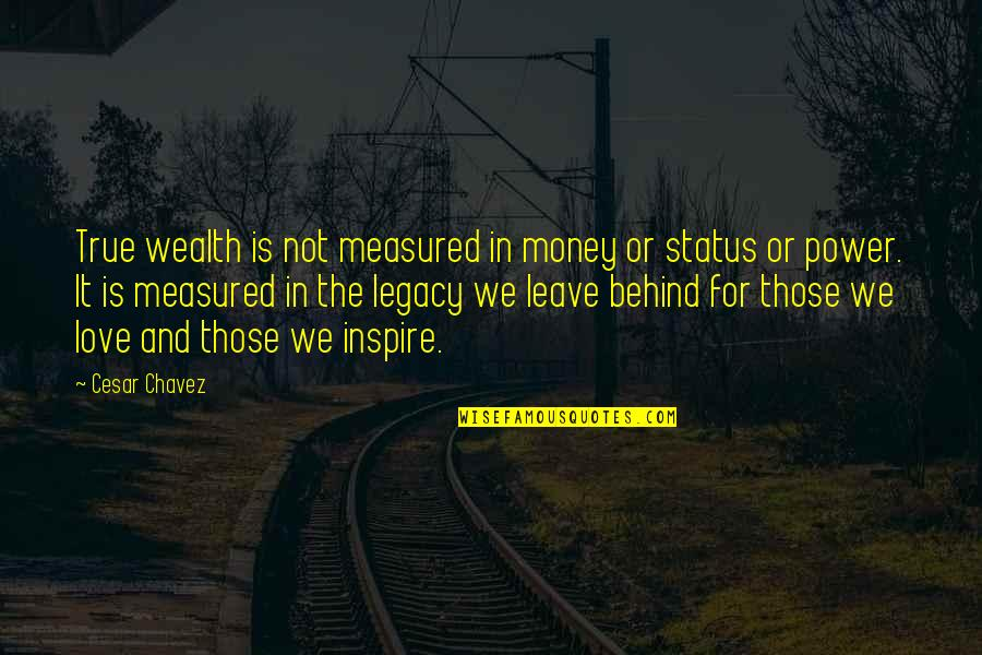 Love Is Not Measured By Money Quotes By Cesar Chavez: True wealth is not measured in money or