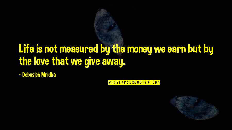 Love Is Not Measured By Money Quotes By Debasish Mridha: Life is not measured by the money we