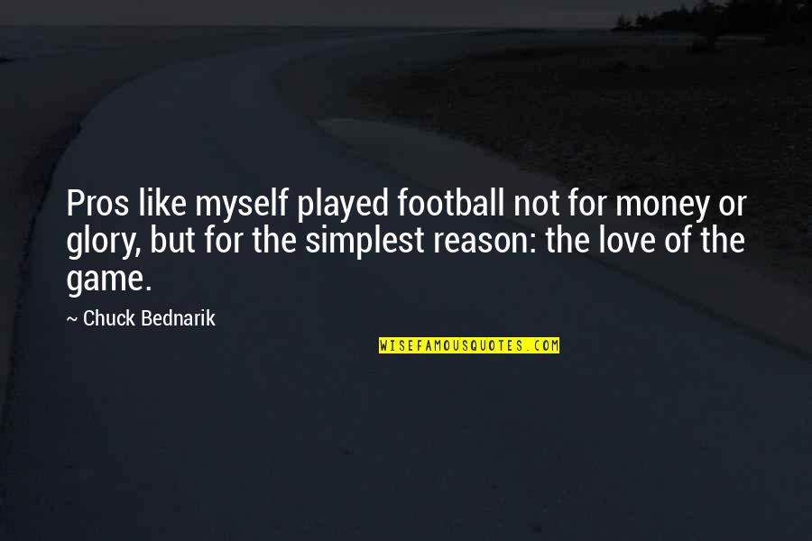 Love Is Trash Girl Need Cash Quotes By Chuck Bednarik: Pros like myself played football not for money